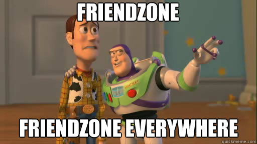 Friendzone everywhere